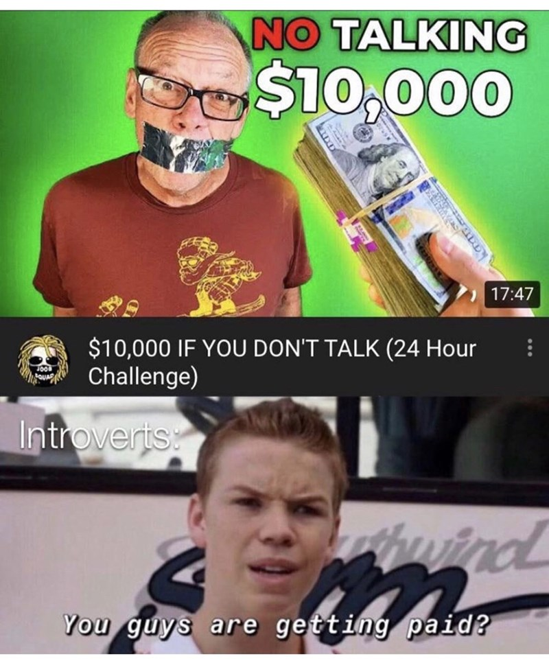 Photo caption - NO TALKING $10,000 17:47 $10,000 IF YOU DON'T TALK (24 Hour Challenge) Introverts wind You guys are getting paid?