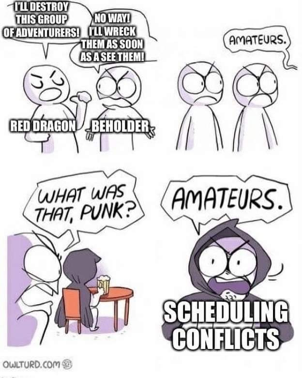 Text - IL DESTROY THIS GROUP NO WAY! OF ADVENTURERS! I'LL WRECK THEM AS SOON AS A SEE THEMI AMATEURS. RED DRAGON BEHOLDER WHAT WAS THAT, PUNK? AMATEURS. SCHEDULING CONFLICTS OWLTURD.COM
