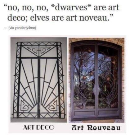 "Iron - ""no, no, no, *dwarves* are art deco; elves are art noveau."" - (via yonderlyame) ART DECO Art Rouveau"
