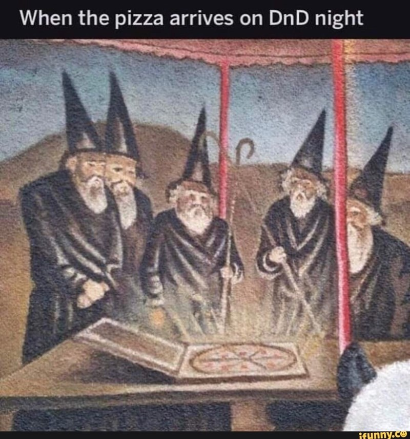 History - When the pizza arrives on DnD night ifunny.co