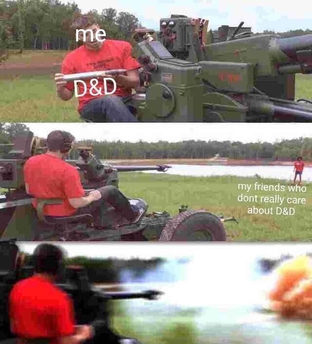 Vehicle - me D&D my friends who dont really care about D&D
