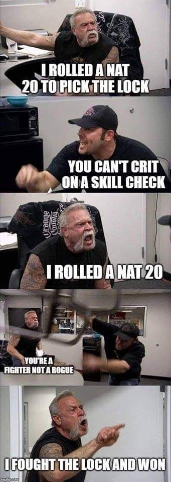 Arm - I ROLLED A NAT 20 TO PICK THE LOCK YOU CAN'T CRIT ON A SKILL CHECK I ROLLED A NAT 20 YOU'REA AIGHTER NOT A ROGUE OFOUGHT THE LOCK AND WON ahueO Countu