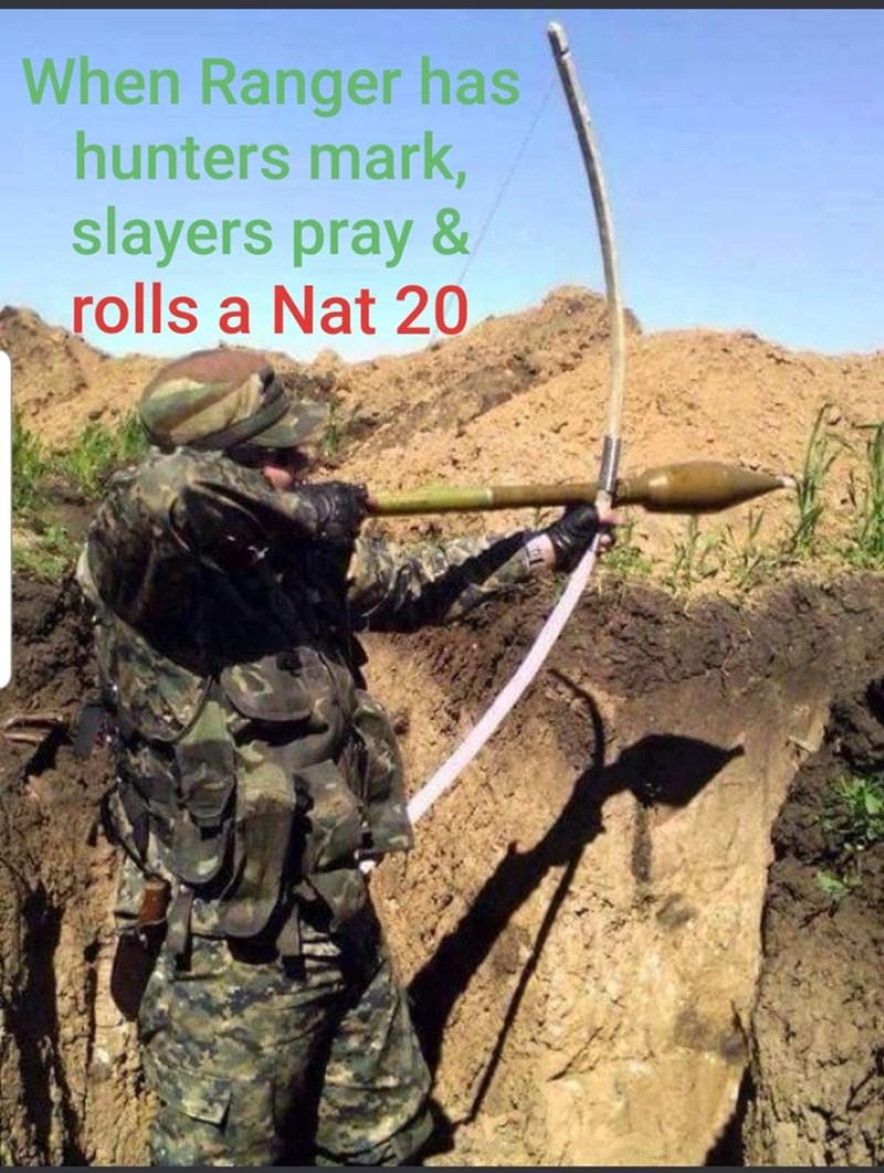 Soldier - When Ranger has hunters mark, slayers pray & rolls a Nat 20