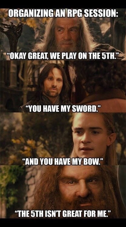 """Movie - ORGANIZING AN RPG SESSION: """"OKAY GREAT, WE PLAY ON THE 5TH."""" """"YOU HAVE MY SWORD."""" """"AND YOU HAVE MY BOW."""" """"THE 5TH ISNT GREAT FOR ME."""""""