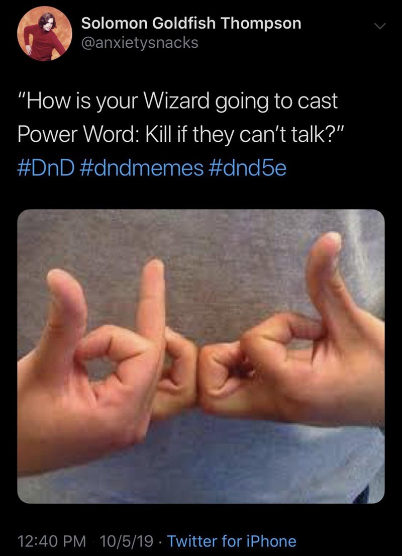 """Finger - Solomon Goldfish Thompson @anxietysnacks """"How is your Wizard going to cast Power Word: Kill if they can't talk?"""" #DnD #dndmemes #dnd5e 12:40 PM 10/5/19 · Twitter for iPhone"""