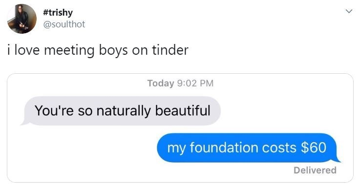 Text - Text - #trishy @soulthot i love meeting boys on tinder Today 9:02 PM You're so naturally beautiful my foundation costs $60 Delivered