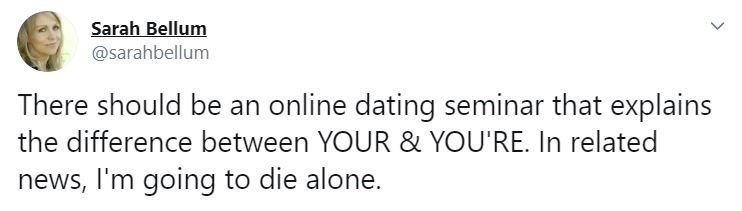 Text - Text - Sarah Bellum @sarahbellum There should be an online dating seminar that explains the difference between YOUR & YOU'RE. In related news, I'm going to die alone.