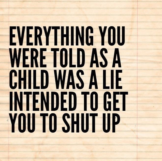 Font - EVERYTHING YOU WERE TOLD AS A CHILD WAS A LIE INTENDED TO GET YOU TO SHUT UP