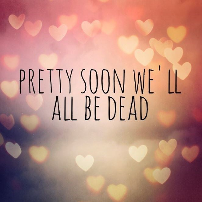 Sky - PRETTY SOON WE'LL ALL BE DEAD