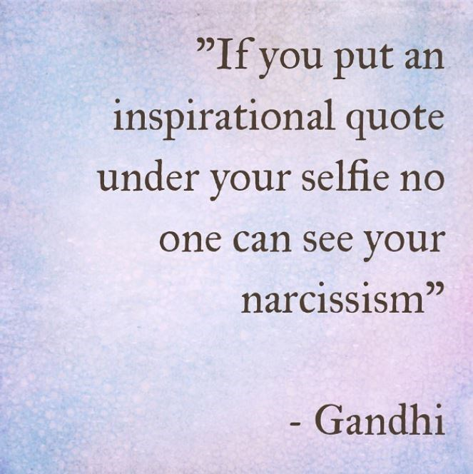 """Text - """"If you put an inspirational quote under your selfie no one can see your narcissism"""" - Gandhi"""