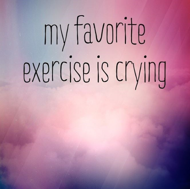 Sky - my favorite exercise is crying
