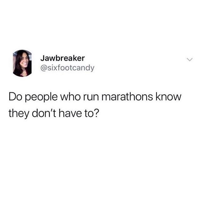 Text - Jawbreaker @sixfootcandy Do people who run marathons know they don't have to?