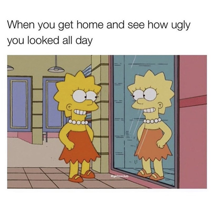 Cartoon - When you get home and see how ugly you looked all day @girtzzzclub
