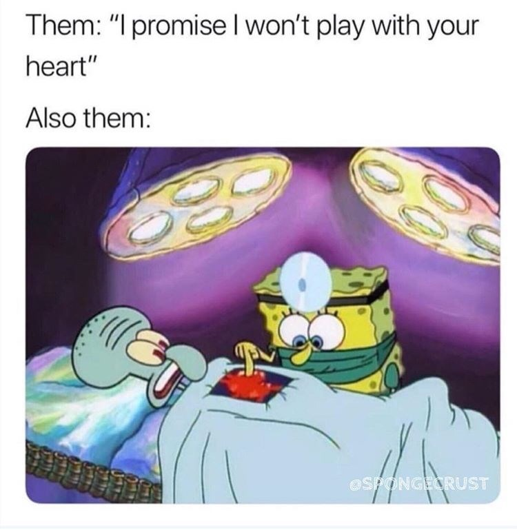 """Cartoon - Them: """"I promise I won't play with your heart"""" Also them: @SPONGEORUST"""