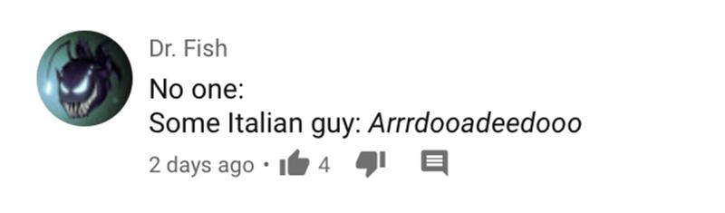 Text - Dr. Fish No one: Some Italian guy: Arrrdooadeedooo 2 days ago • I 4