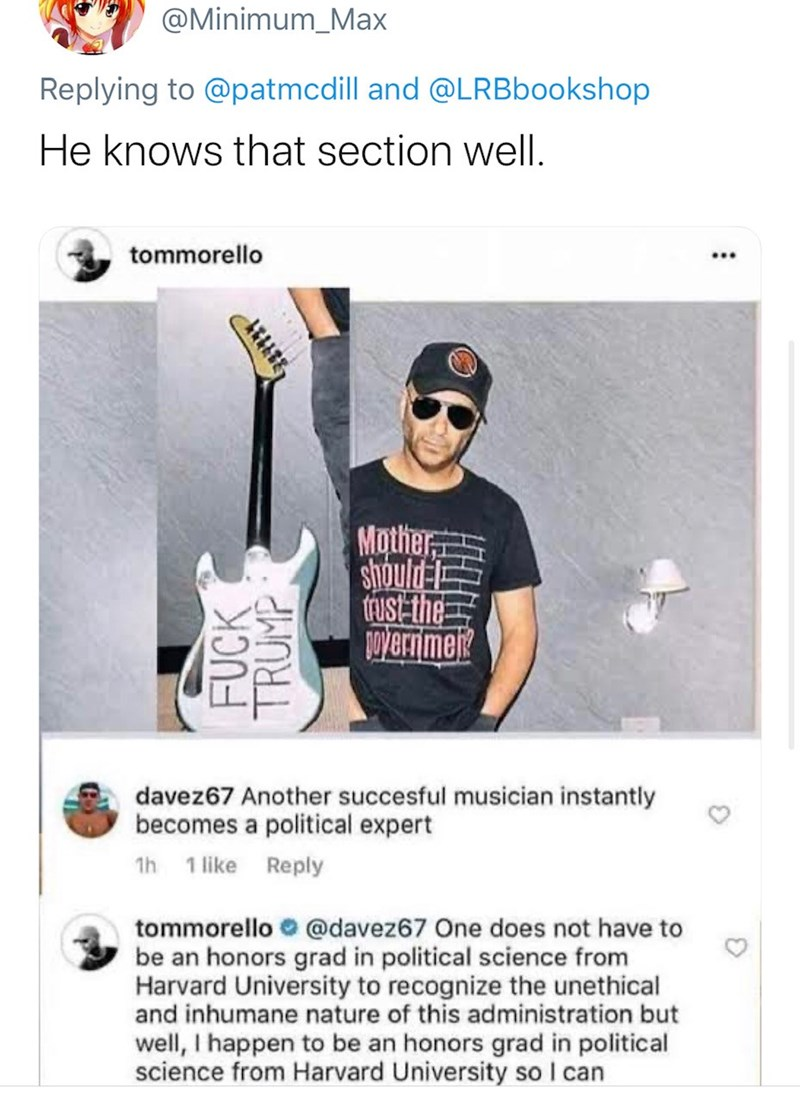 Headgear - @Minimum_Max Replying to @patmcdill and @LRBbookshop He knows that section well. tommorello Mother, should-S trust-the Overnmek davez67 Another succesful musician instantly becomes a political expert 1h 1 like Reply tommorello e @davez67 One does not have to be an honors grad in political science from Harvard University to recognize the unethical and inhumane nature of this administration but well, I happen to be an honors grad in political science from Harvard University so I can FUC