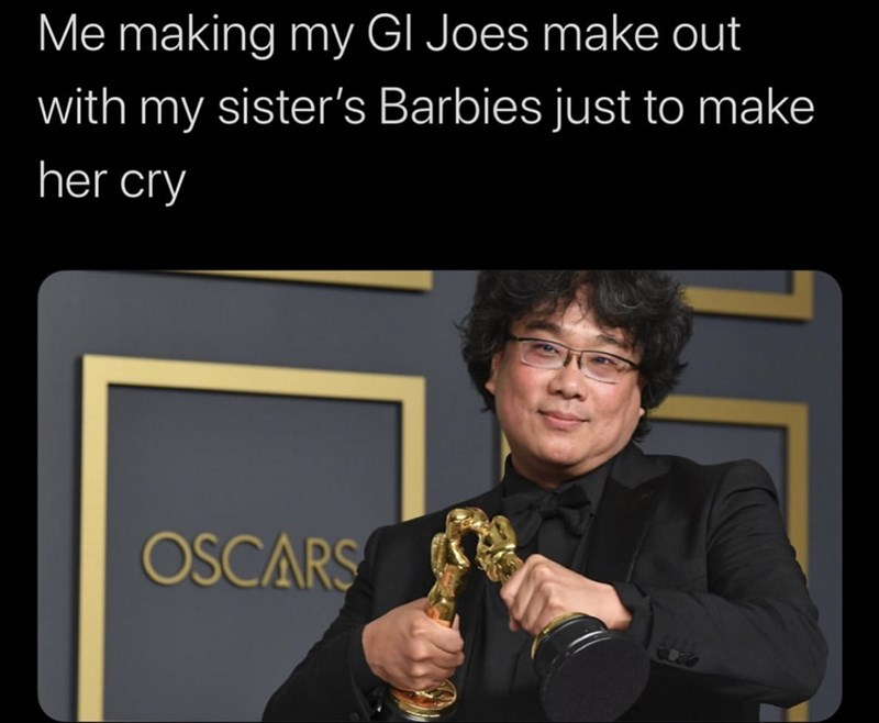 Text - Me making my GI Joes make out with my sister's Barbies just to make her cry OSCARS