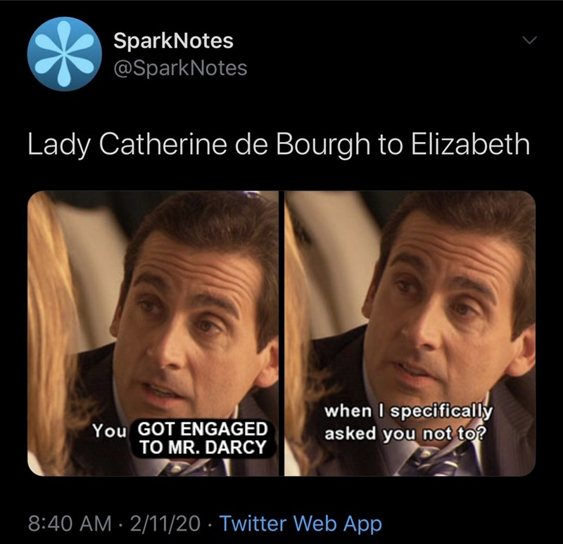 Face - SparkNotes @SparkNotes Lady Catherine de Bourgh to Elizabeth when I specifically asked you not to? You GOT ENGAGED TO MR. DARCY 8:40 AM · 2/11/20 · Twitter Web App