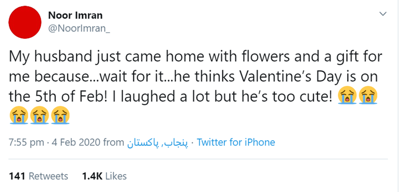 Text - Noor Imran @Noorlmran_ My husband just came home with flowers and a gift for me because.wait for it.he thinks Valentine's Day is on the 5th of Feb! I laughed a lot but he's too cute! f 7:55 pm · 4 Feb 2020 from jlüusų,ubų · Twitter for iPhone 141 Retweets 1.4K Likes