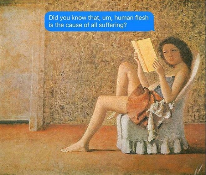 Art - Did you know that, um, human flesh is the cause of all suffering?