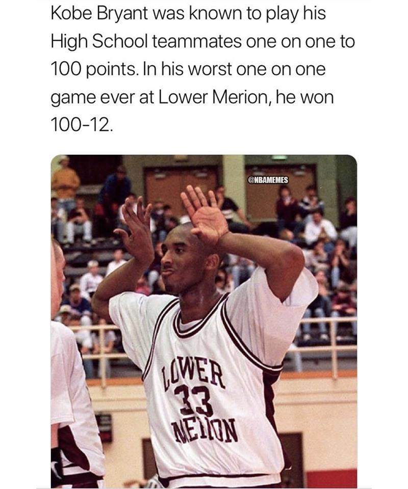 Product - Kobe Bryant was known to play his High School teammates one on one to 100 points. In his worst one on one game ever at Lower Merion, he won 100-12. @NBAMEMES OWER 33 NELION