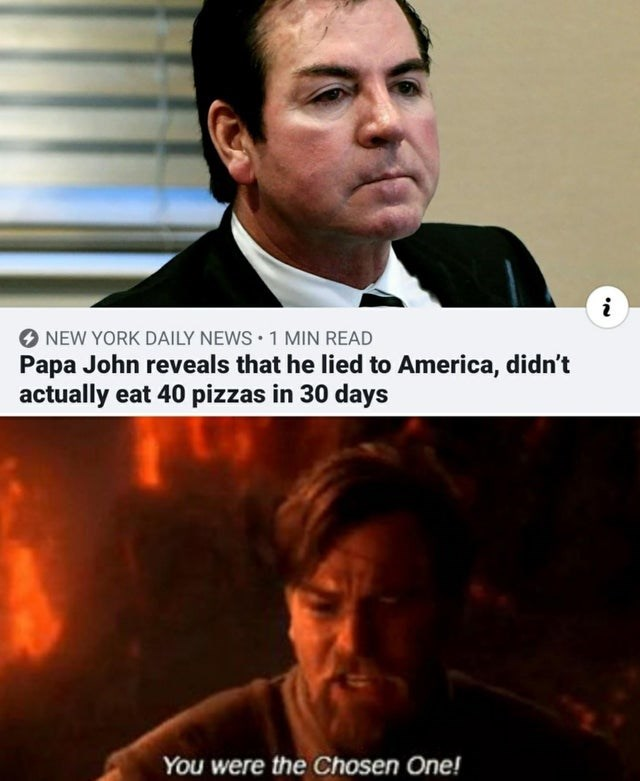 Chin - NEW YORK DAILY NEWS • 1 MIN READ Papa John reveals that he lied to America, didn't actually eat 40 pizzas in 30 days You were the Chosen One!