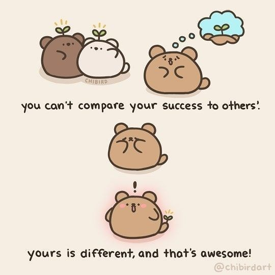 Cartoon - CHIBIRD you can't compare your success to others'! yours is different, and that's awesome! @chibirdart