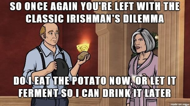 Cartoon - SO ONCE AGAIN YOU'RE LEFT WITH THE CLASSIC IRISHMAN'S DILEMMA DO LEAT THE POTATO NOW, OR LET IT FERMENT SO I CAN DRINK IT LATER made on imgur