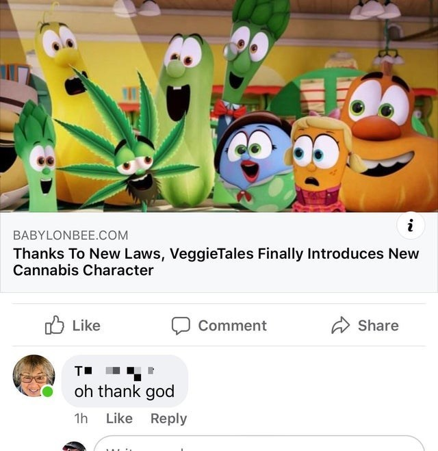 Cartoon - BABYLONBEE.COM Thanks To New Laws, VeggieTales Finally Introduces New Cannabis Character O Like A Share Comment T. oh thank god 1h Like Reply