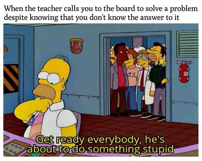 Cartoon - When the teacher calls you to the board to solve a problem despite knowing that you don't know the answer to it Get ready everybody, he's about to do something stupid