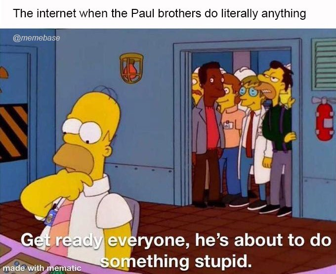 Cartoon - The internet when the Paul brothers do literally anything @memebase Get ready everyone, he's about to do something stupid. made with mematic