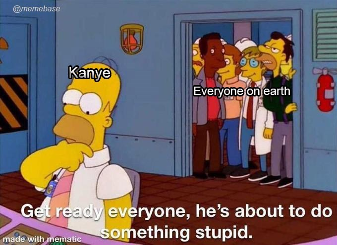 Cartoon - @memebase Kanye Everyone on earth Get ready everyone, he's about to do something stupid. made with mematic