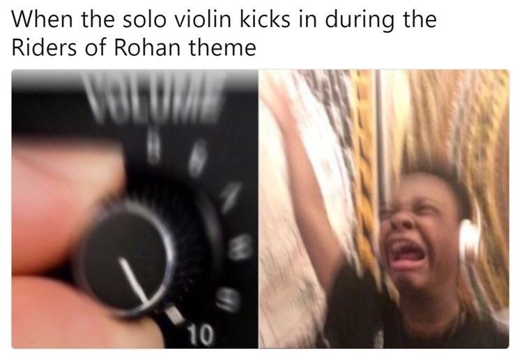 Hair - When the solo violin kicks in during the Riders of Rohan theme 10