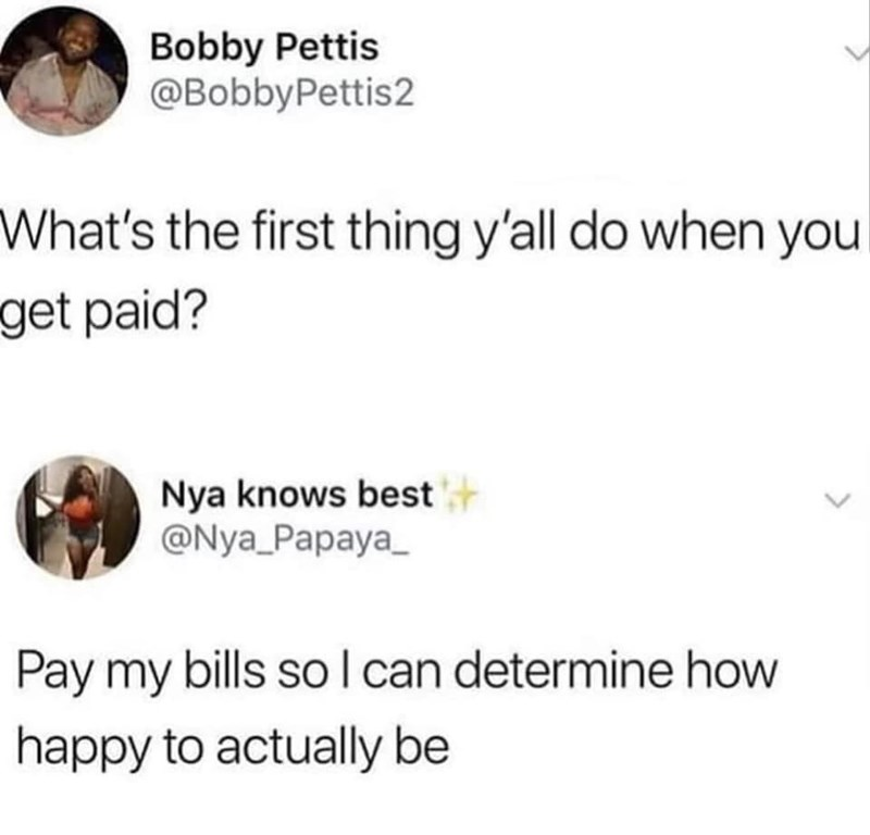 Text - Bobby Pettis @BobbyPettis2 What's the first thing y'all do when you get paid? Nya knows best @Nya_Papaya_ l can determine how Pay my bills so happy to actually be