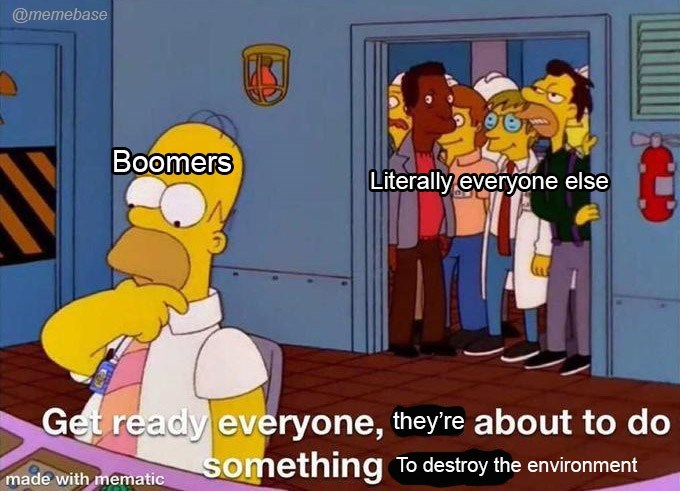 Cartoon - @memebase Boomers Literally everyone else Get ready everyone, they're about to do something To destroy the environment made with mematic