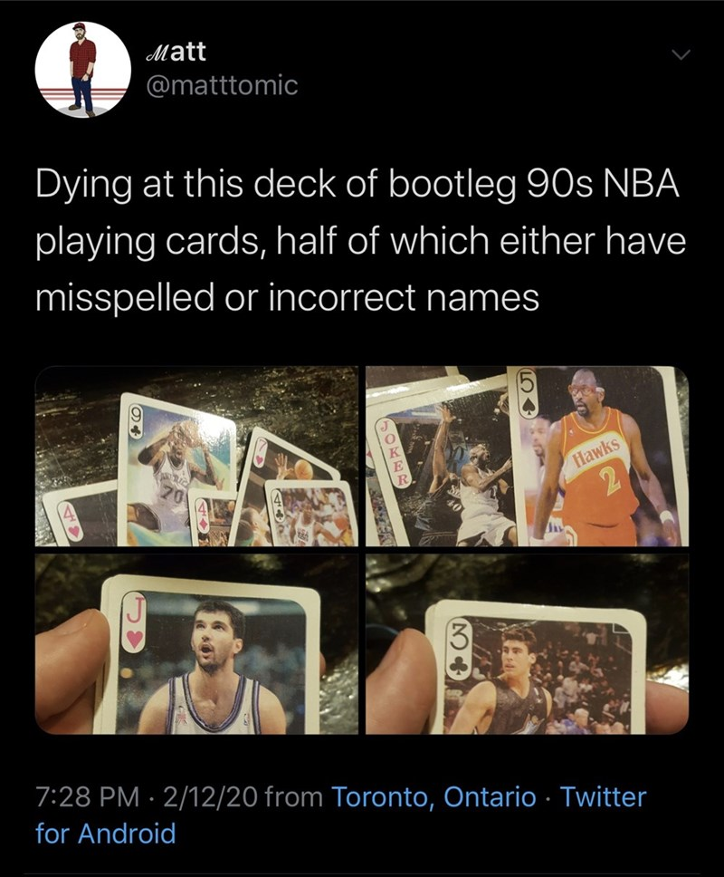 Text - Mātt @matttomic Dying at this deck of bootleg 90s NBA playing cards, half of which either have misspelled or incorrect names Hawks 3. 7:28 PM · 2/12/20 from Toronto, Ontario · Twitter for Android