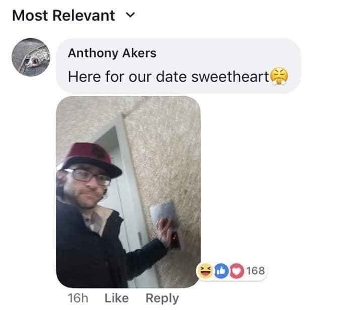 Product - Most Relevant Anthony Akers Here for our date sweetheart G00 168 Like 16h Reply