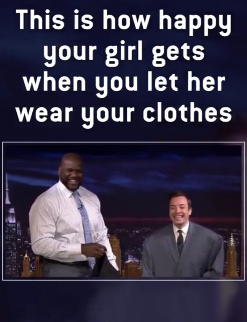 Text - This is how happy your girl gets when you let her wear your clothes
