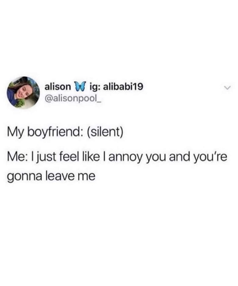 Text - alison W ig: alibabi19 @alisonpool_ My boyfriend: (silent) Me: I just feel like l annoy you and you're gonna leave me
