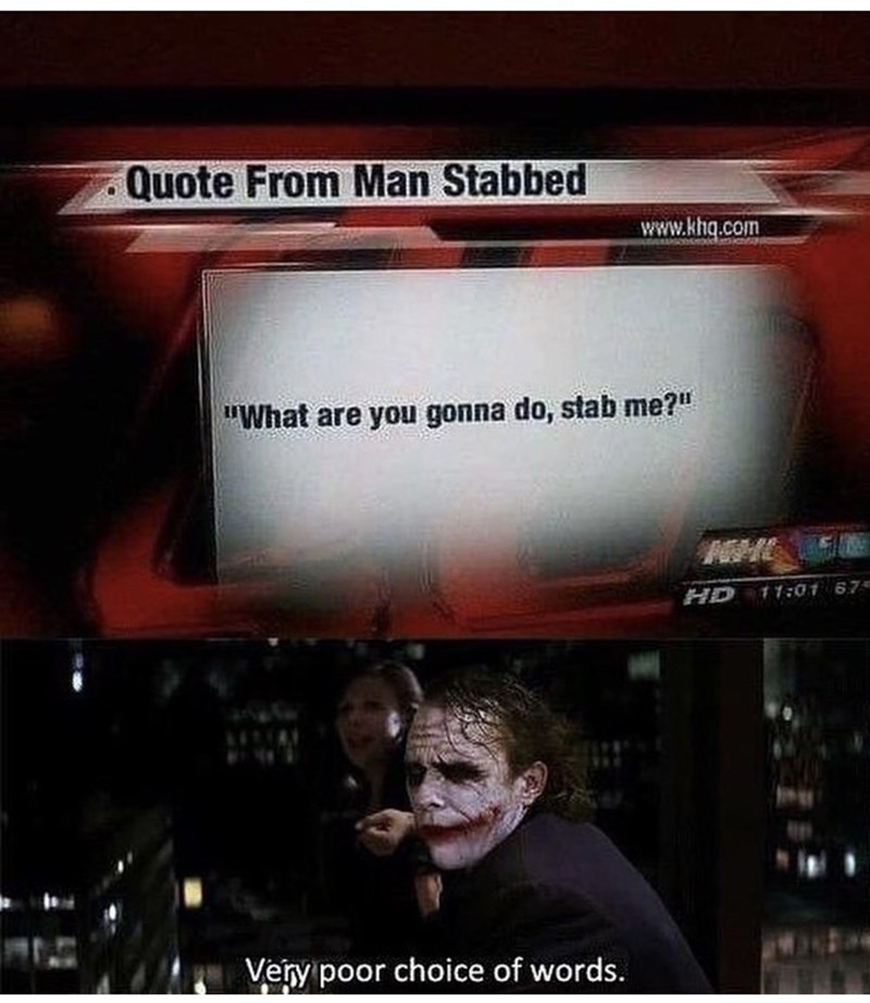 "Text - Quote From Man Stabbed www.khq.com ""What are you gonna do, stab me?"" 11:01 67 HD Very poor choice of words."