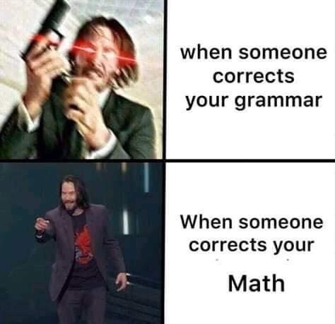 Text - when someone corrects your grammar When someone corrects your Math