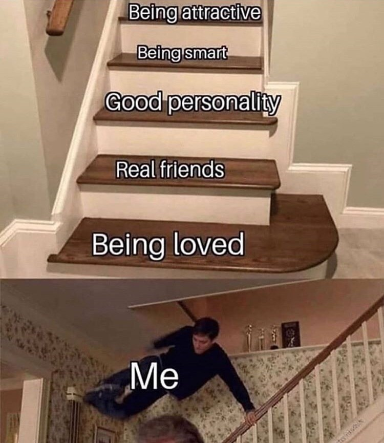Stairs - Being attractive Being smart Good personality Real friends Being loved Me