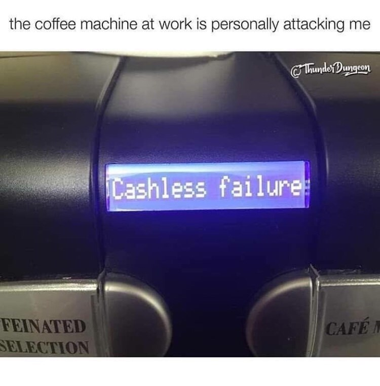 Material property - the coffee machine at work is personally attacking me ThunderDungeon Cashless failure: FEINATED SELECTION CAFE