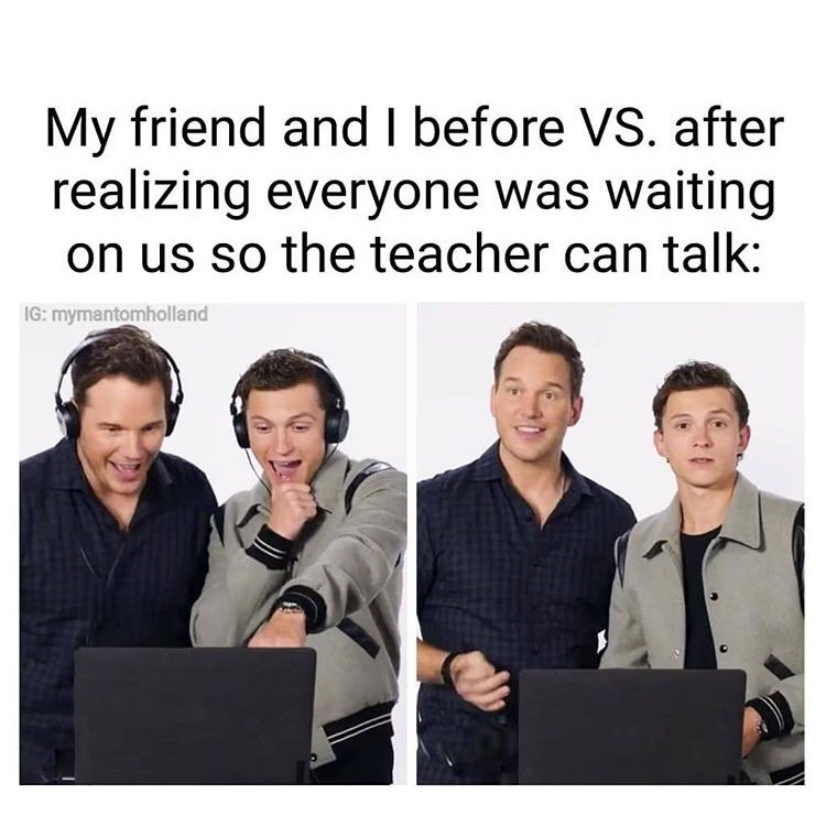 Text - My friend and I before VS. after realizing everyone was waiting on us so the teacher can talk: IG: mymantomholland
