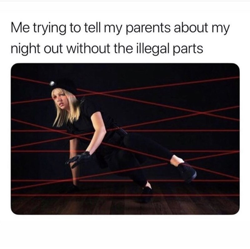 Line - Me trying to tell my parents about my night out without the illegal parts