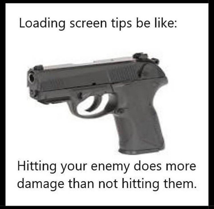 Firearm - Loading screen tips be like: Hitting your enemy does more damage than not hitting them.