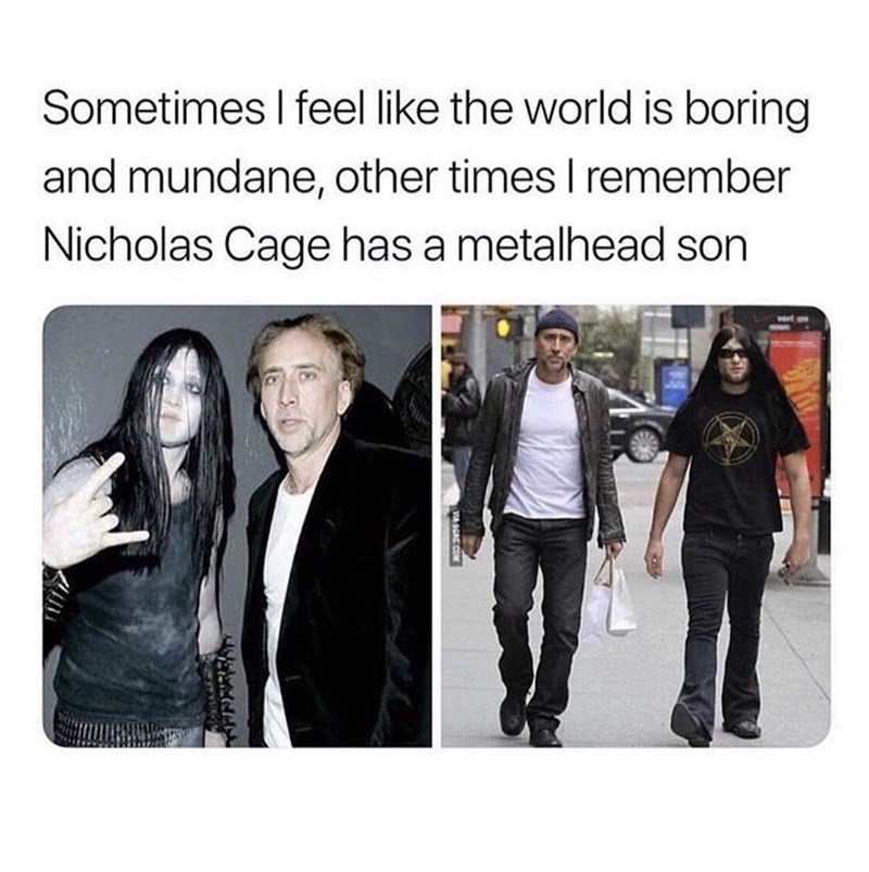 Product - Sometimes I feel like the world is boring and mundane, other times I remember Nicholas Cage has a metalhead son
