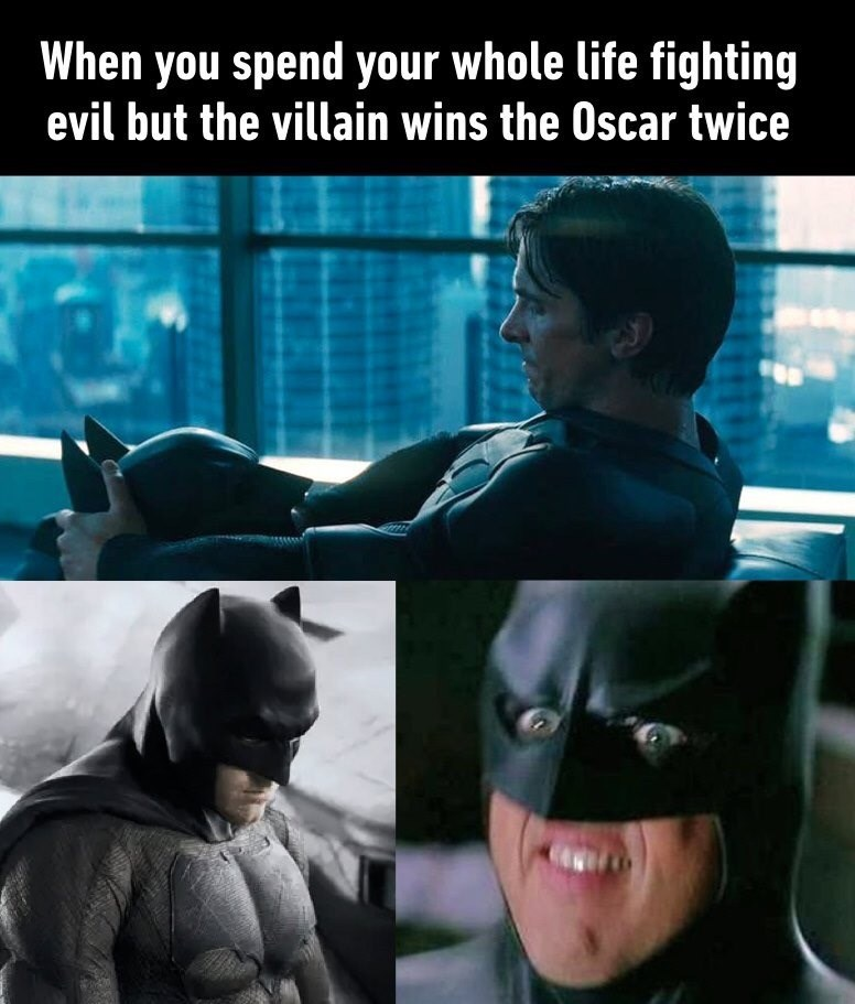 Batman - When you spend your whole life fighting evil but the villain wins the Oscar twice