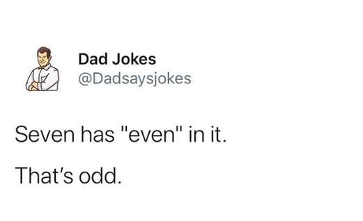 """Text - Dad Jokes @Dadsaysjokes Seven has """"even"""" in it. That's odd."""