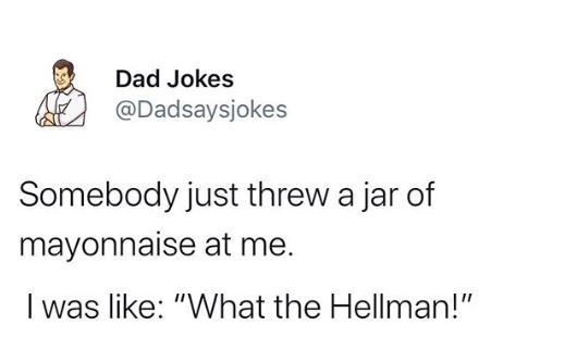 """Text - Dad Jokes @Dadsaysjokes Somebody just threw a jar of mayonnaise at me. I was like: """"What the Hellman!"""""""